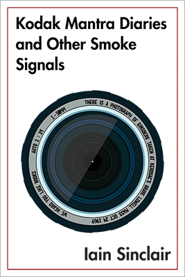 Kodak Mantra Diaries and Other Smoke Signals Iain Sinclair